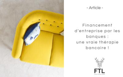 Financement d'entreprise par les banques : une vraie thérapie bancaire