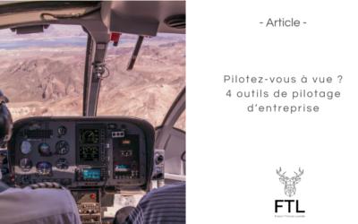 Pilotez-vous à vue ? 4 outils de pilotage d'entreprise